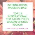 nternational Women's Day: Top 13 Inspirational TED Talks Every Woman Should Watch