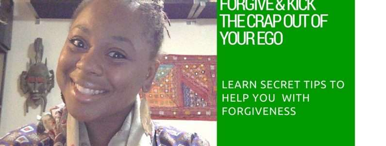 Kerry-Ann explains how To Forgive And Kick The Crap Out Of Your EGO