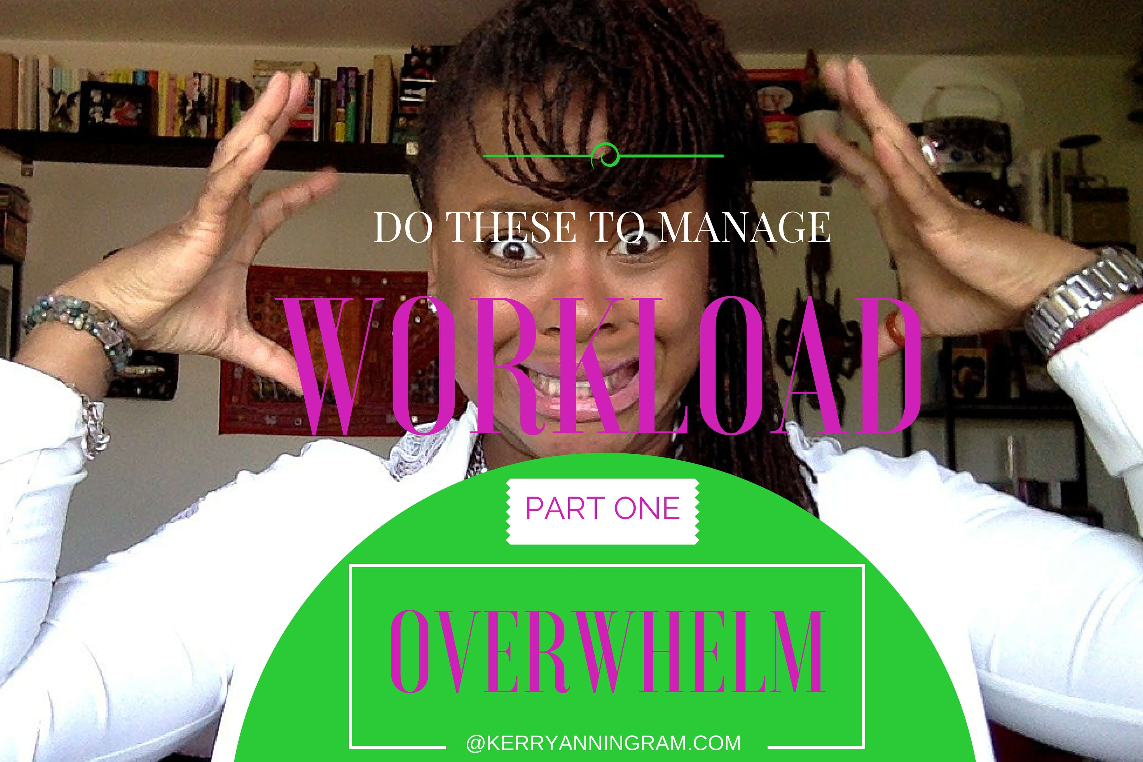 Do These To Manage Workload Overwhelm 3 Part Series - Part #1