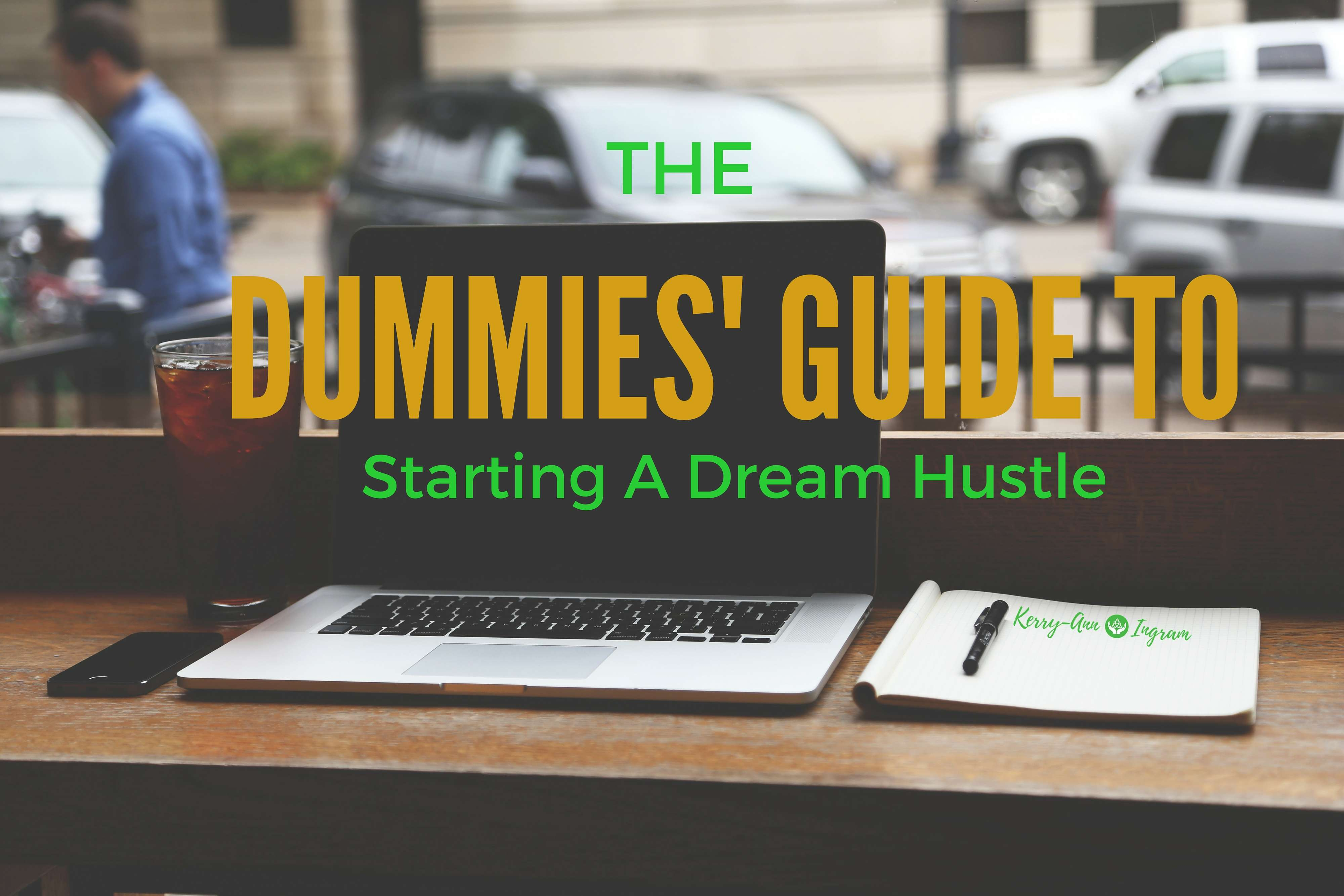 Kerry-Ann Ingram The dummies Guide to starting a dream hustle: