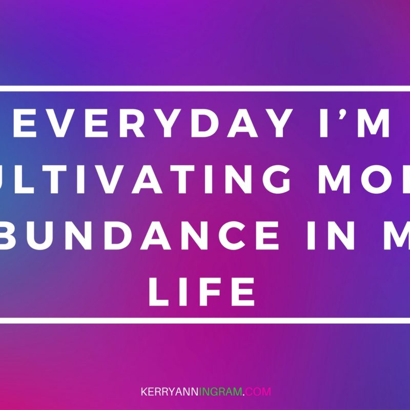 Kerry-Ann Ingram//Desktop Wallpaper Quote: Everyday I'm cultivating more abundance in my life