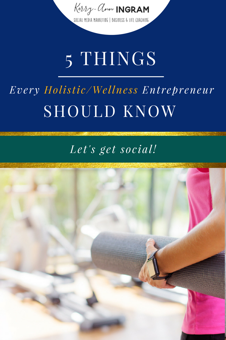 5 Things Every Holistic/Wellness Entrepreneur Should Know